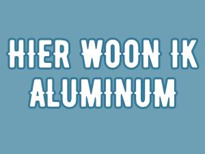 Hier woon ik | Aluminium